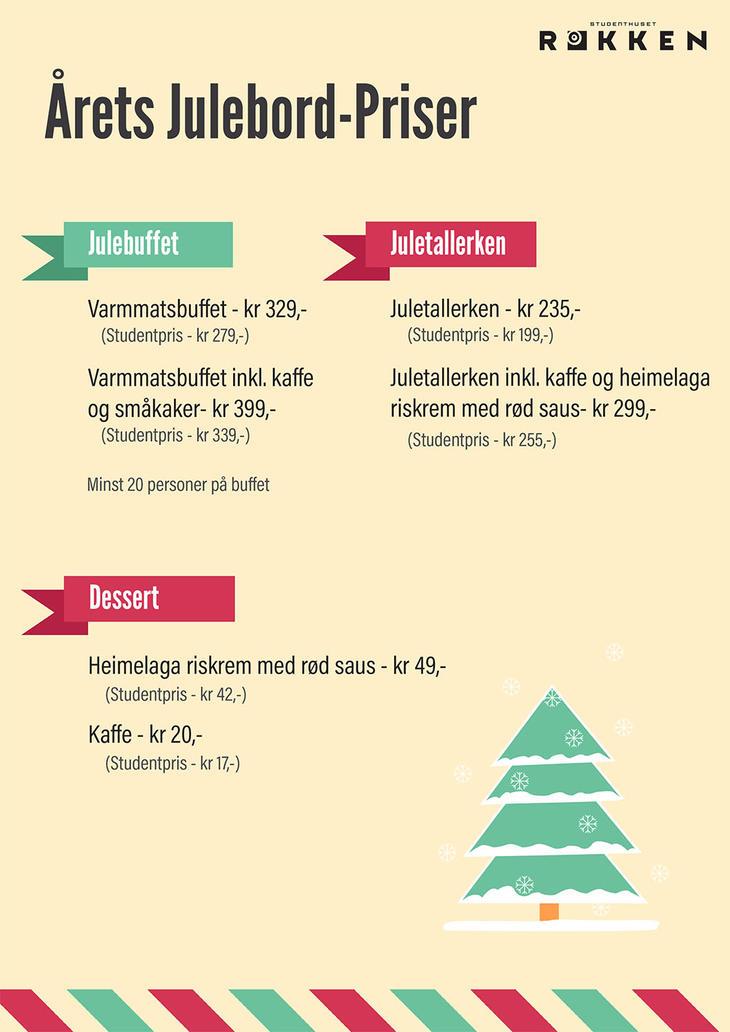 Årets julebord-priser, julebuffet, varmmatsbuffet 329,- varmmatsbuffet inkl. kaffe og småkaker 339,- minst 20 personer på buffet. Juletallerken 235,- Juletallerken inkl kaffe og heimelagd riskrem med rød saus 299,-.