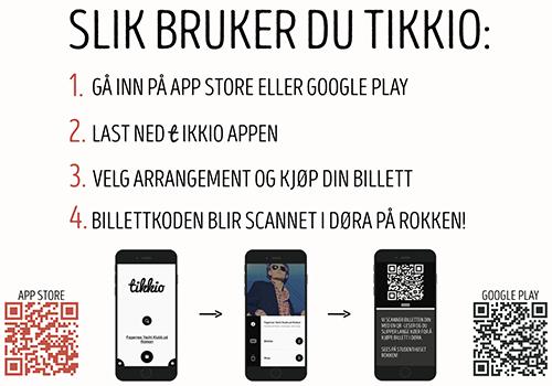 Slik bruker du Tikkio, last ned tikkio appen, velg arrangement og kjøp din billett, billettkoden blir scannet i døra på Rokken.